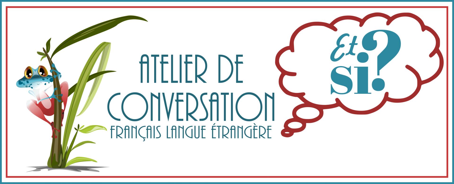 Atelier de conversation en français : et si...?