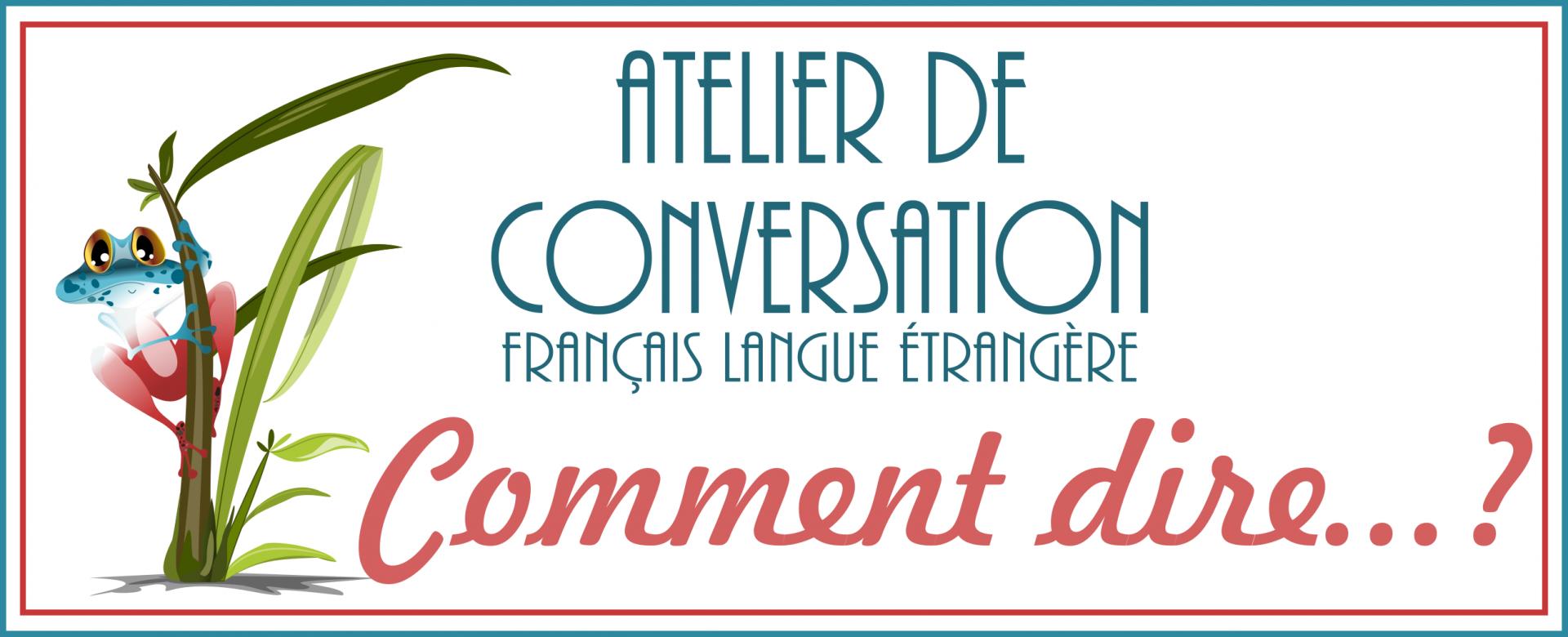 Atelier de conversation en français: comment dire?