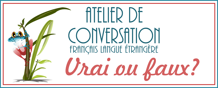 2017 05 atelier conversation vrai ou faux